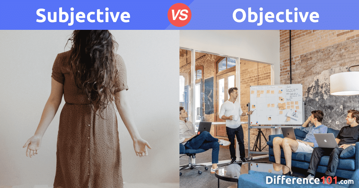 Subjective vs. Objective: What's the Difference Between Subjective and Objective?