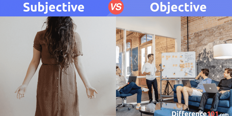 Subjective vs. Objective: Difference, Definition, Pros and Cons
